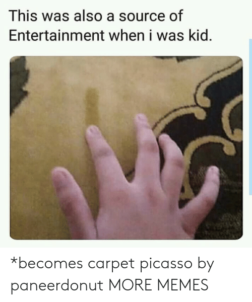 Dank, Memes, and Target: This was also a source of  Entertainment when i was kid. *becomes carpet picasso by paneerdonut MORE MEMES
