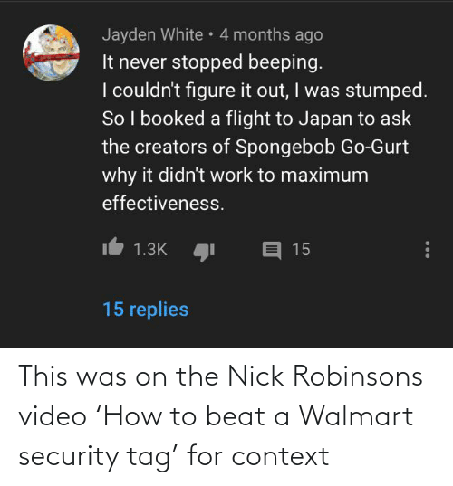 Nick: This was on the Nick Robinsons video 'How to beat a Walmart security tag' for context