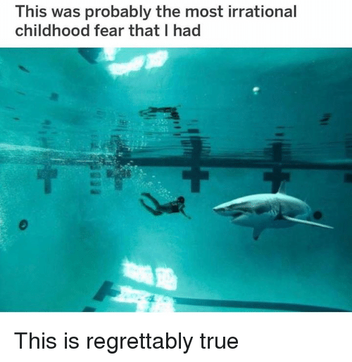 Dank, True, and Fear: This was probably the most irrational  childhood fear that I had This is regrettably true