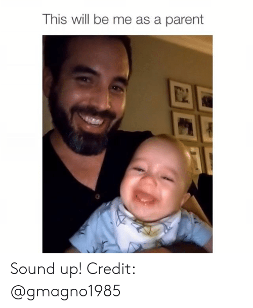 Memes, 🤖, and Sound: This will be me as a parent  0 Sound up! Credit: @gmagno1985