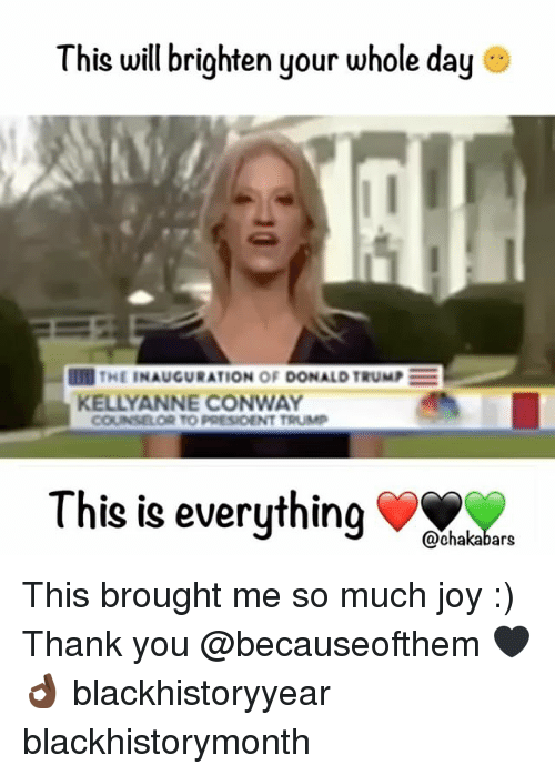 kelli: This will brighten your whole day  IT THE INAUGURATION OF DONALD TRUMP  KELLY ANNE CONWAY  COUNSELOR TO PRESIDENT TRUMP  This is everything  @chakabars This brought me so much joy :) Thank you @becauseofthem 🖤👌🏿 blackhistoryyear blackhistorymonth