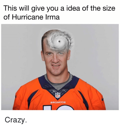 Crazy, Nfl, and Broncos: This will give you a idea of the size  of Hurricane Irma  NFL  BRONCOS Crazy.