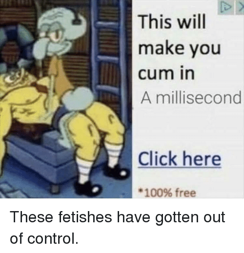 Anaconda, Click, and Cum: This will  make you  cum in  A millisecond  Click here  * 100% free These fetishes have gotten out of control.
