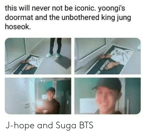 Iconic, Bts, and Hope: this will never not be iconic. yoongi's  doormat and the unbothered king jung  hoseok  o away J-hope and Suga BTS