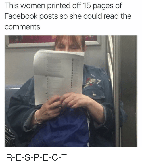 Read The Comments: This women printed off 15 pages of  Facebook posts so she could read the  Comments R-E-S-P-E-C-T