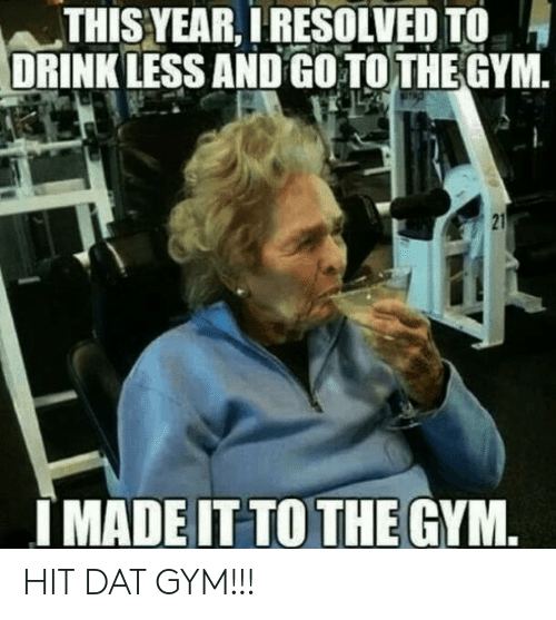 Gym, Reddit, and Dat: THIS YEAR, I RESOLVED TO  DRINK LESS AND GO TO THE GYM  STAD  21  IMADE IT TO THE GYM. HIT DAT GYM!!!
