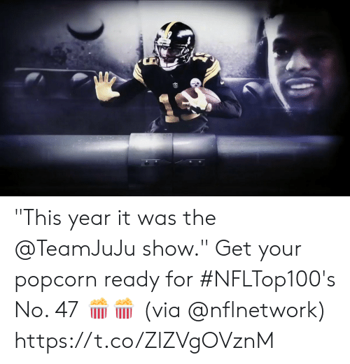 """Popcorn: """"This year it was the @TeamJuJu show.""""  Get your popcorn ready for #NFLTop100's No. 47 🍿🍿  (via @nflnetwork) https://t.co/ZlZVgOVznM"""