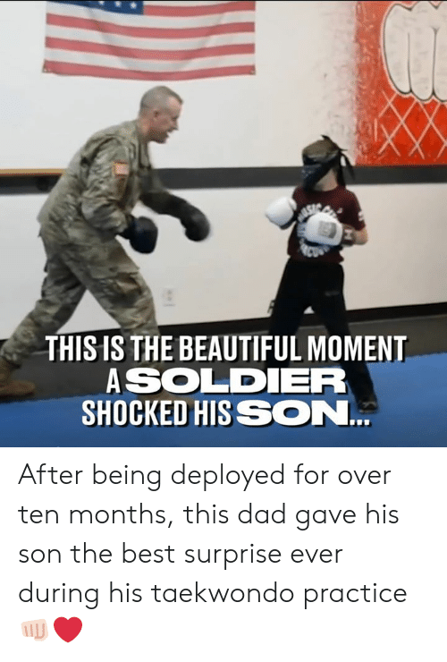 Beautiful, Dad, and Dank: THISIS THE BEAUTIFUL MOMENT  ASOLDIER  SHOCKED HISSON After being deployed for over ten months, this dad gave his son the best surprise ever during his taekwondo practice 👊🏻❤️