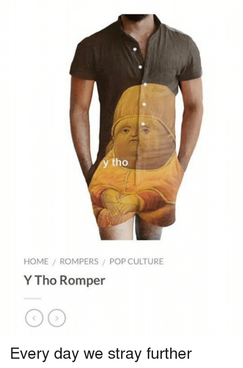 Pop, Home, and Classical Art: tho  HOME ROMPERS/ POP CULTURE  Y Tho Romper Every day we stray further