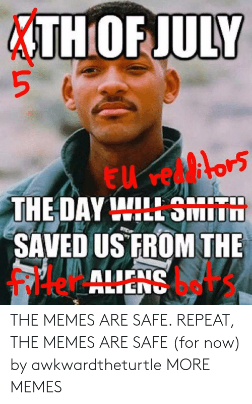 Dank, Memes, and Target: THOF JULY  THE DAY WILL SMIT  SAVED US FROM THE  filter bets THE MEMES ARE SAFE. REPEAT, THE MEMES ARE SAFE (for now) by awkwardtheturtle MORE MEMES