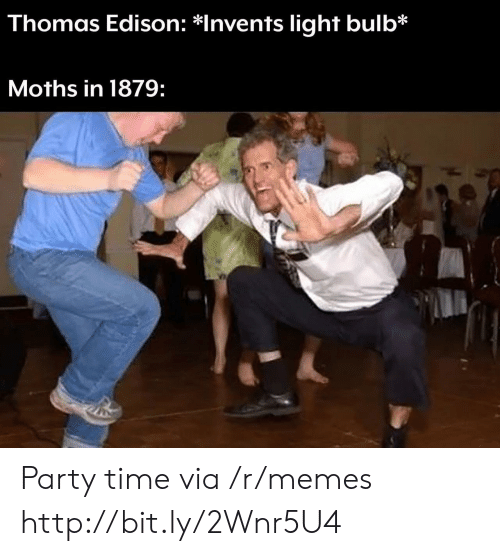 Memes, Party, and Edison: Thomas Edison: *Invents light bulb*  Moths in 1879: Party time via /r/memes http://bit.ly/2Wnr5U4