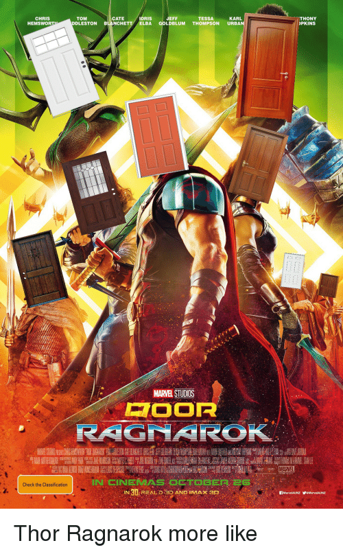 Imax, Marvel, and Thor: THONY  PKINS  TESSA  KARL  CHRIS  HEMSWORT  TOM  DDLESTON BLANCHE  IDRIS  CATEELBA  JEFF  LDBLUM THOMPSON URBAN  GO  MARVEL STUDIOS  POOR  IN CINEMAS TO  Check the Classification  IN 3D REALDDAND IMAX aD Thor Ragnarok more like