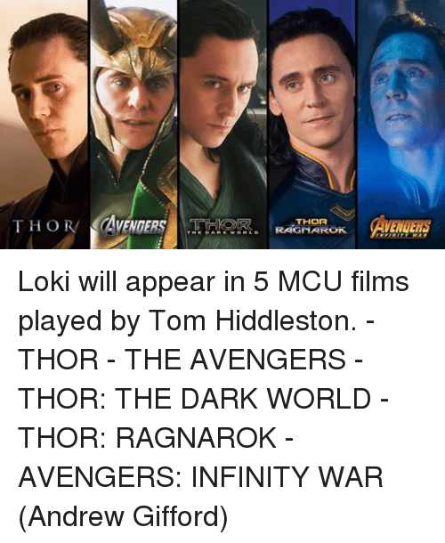 Memes, Avengers, and Infinity: THOR  CARk wONTD RAGNAROK Loki will appear in 5 MCU films played by Tom Hiddleston. - THOR - THE AVENGERS - THOR: THE DARK WORLD - THOR: RAGNAROK - AVENGERS: INFINITY WAR  (Andrew Gifford)
