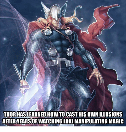 Memes, How To, and Magic: THOR HAS LEARNED HOW TO CAST HIS OWN ILLUSIONS  AFTER YEARS OF WATCHING LOKI MANIPULATING MAGIC