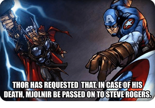 Mjølnir: THOR HAS REQUESTED THAT, IN CASE OF HIS  DEATH, MJOLNIR BE PASSED ON TOSTEVE ROGERS