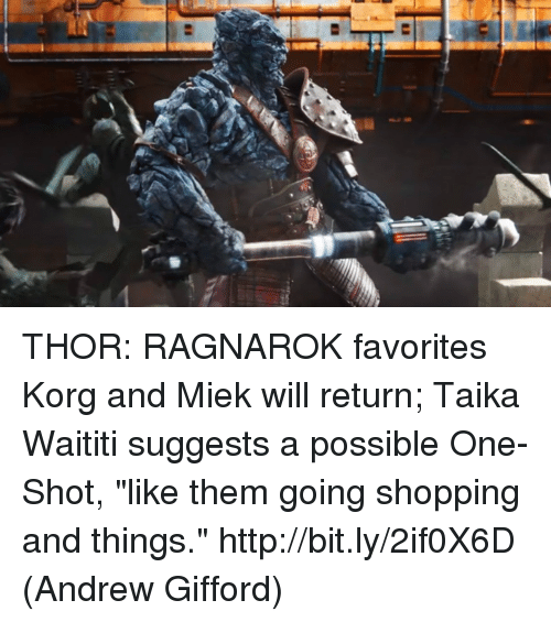 "Memes, Shopping, and Http: THOR: RAGNAROK favorites Korg and Miek will return; Taika Waititi suggests a possible One-Shot, ""like them going shopping and things."" http://bit.ly/2if0X6D  (Andrew Gifford)"