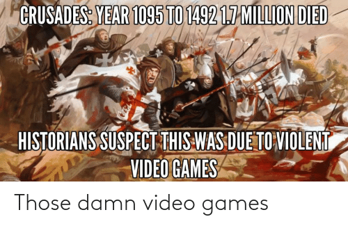 Video Games: Those damn video games