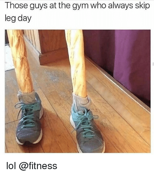 Legs Day: Those guys at the gym who always skip  leg day lol @fitness