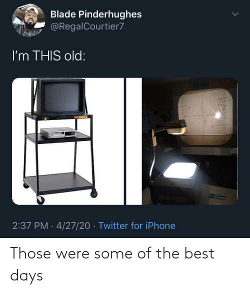 were: Those were some of the best days