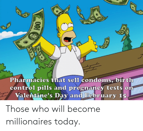 millionaires: Those who will become millionaires today.