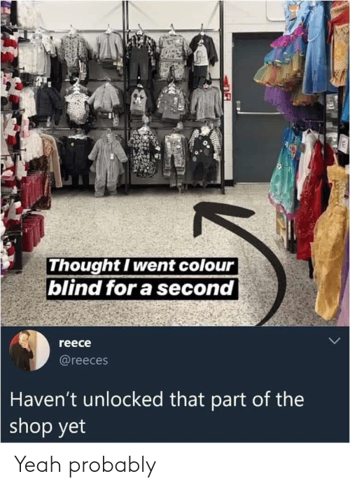 Yeah, Thought, and Shop: Thought I went colour  blind for a second  reece  @reeces  Haven't unlocked that part of the  shop yet Yeah probably