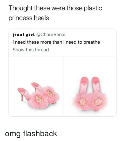 Memes, Omg, and Girl: Thought these were those plastic  princess heels  final girl @ChaurRenai  i need these more than i need to breathe  Show this thread omg flashback