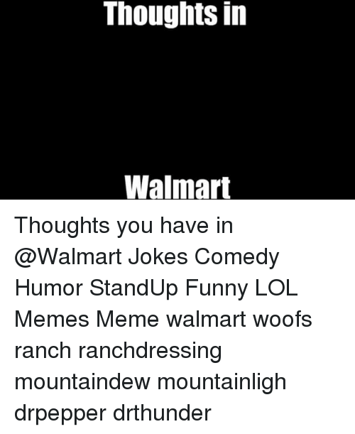 Walmart Jokes: Thoughts in  Walmart Thoughts you have in @Walmart Jokes Comedy Humor StandUp Funny LOL Memes Meme walmart woofs ranch ranchdressing mountaindew mountainligh drpepper drthunder