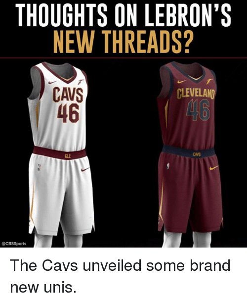 Cbssports: THOUGHTS ON LEBRON'S  NEW THREADS?  CAVS  46  CLEVELAND  46  CAVS  CLE  @CBSSports The Cavs unveiled some brand new unis.