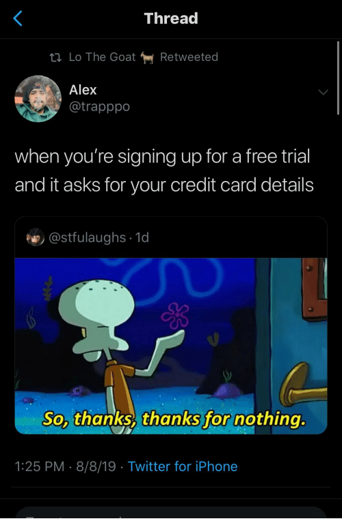 The Goat: Thread  Li Lo The Goat  Retweeted  Alex  @trapppo  when you're signing up for a free trial  and it asks for your credit card details  @stfulaughs 1d  So, thanks, thanks for nothing.  1:25 PM 8/8/19 Twitter for iPhone
