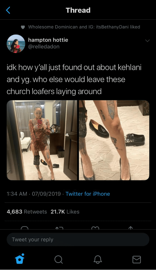 Church, Iphone, and Twitter: Thread  Wholesome Dominican and IG: itsBethanyDani liked  hampton hottie  @relledadon  idk how y'all just found out about kehlani  and yg. who else would leave these  church loafers laying around  1:34 AM 07/09/2019 Twitter for iPhone  4,683 Retweets 21.7K Likes  Tweet your reply  Q