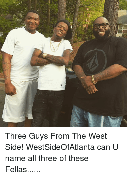 West Side: Three Guys From The West Side! WestSideOfAtlanta can U name all three of these Fellas......