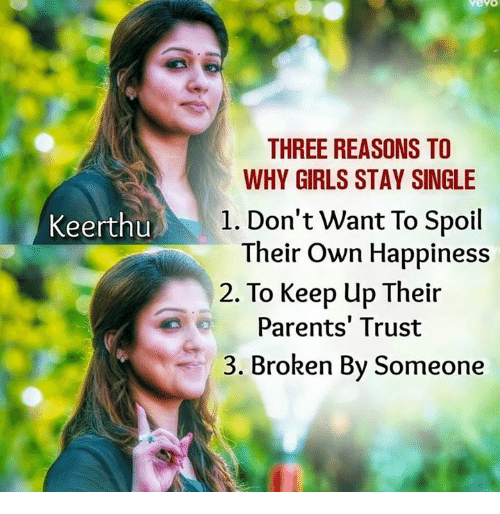 Girls, Memes, and Parents: THREE REASONS TO  WHY GIRLS STAY SINGLE  1. Don't Want To Spoil  Their Own Happiness  Keerthu  2. To Keep Up Their  Parents' Trust  3. Broken By Someone