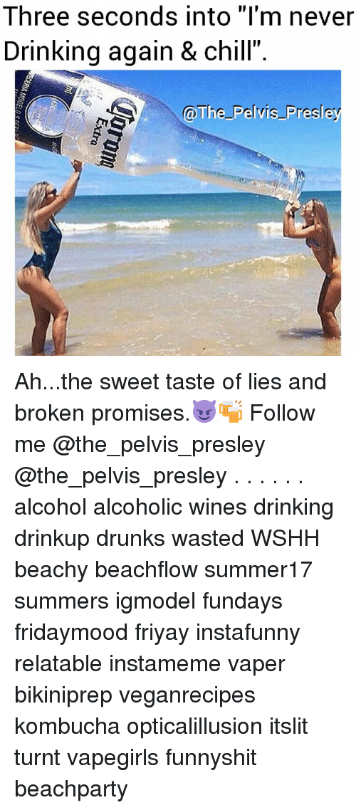 "Chill, Drinking, and Memes: Three seconds into ""I'm never  Drinking again & chill""  @The Pelvis Presley Ah...the sweet taste of lies and broken promises.😈🍻 Follow me @the_pelvis_presley @the_pelvis_presley . . . . . . alcohol alcoholic wines drinking drinkup drunks wasted WSHH beachy beachflow summer17 summers igmodel fundays fridaymood friyay instafunny relatable instameme vaper bikiniprep veganrecipes kombucha opticalillusion itslit turnt vapegirls funnyshit beachparty"