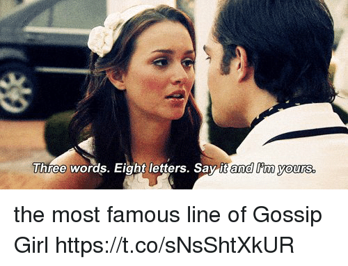 Three Words Eight Letters: Three words. Eight letters. Say it and lim yours the most famous line of Gossip Girl https://t.co/sNsShtXkUR