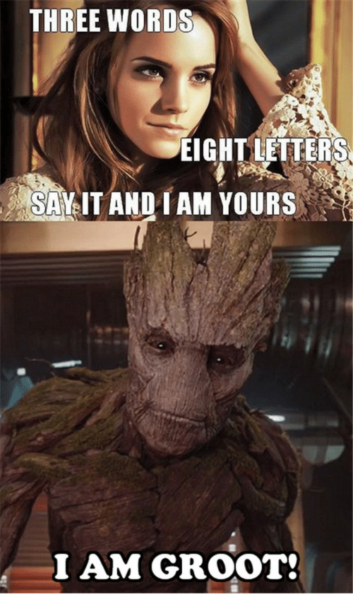 Three Words Eight Letters: THREE WORDS  EIGHT LETTERS  SIT AND IAM YOURSs  I AM GROOT!