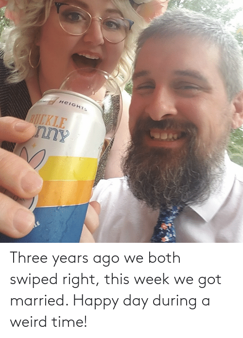 Both: Three years ago we both swiped right, this week we got married. Happy day during a weird time!