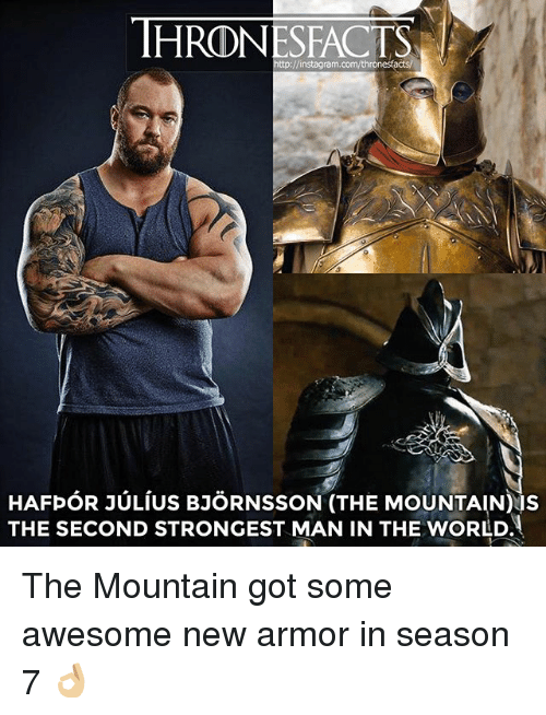 Instagram, Memes, and Http: THRONESFACTS  http://instagram.com/thronestacts/  HAFpOR JULIUS BJORNSSON (THE MOUNTAIN)NS  THE SECOND STRONGEST MAN IN THE WORLD. The Mountain got some awesome new armor in season 7 👌🏼