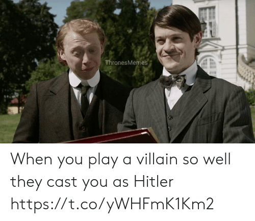 Hitler, Villain, and Play: ThronesMemes When you play a villain so well they cast you as Hitler https://t.co/yWHFmK1Km2