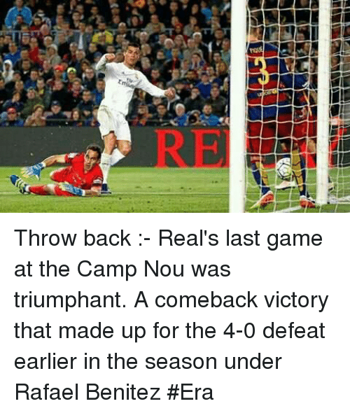 triumphant: Throw back :- Real's last game at the Camp Nou was triumphant. A comeback victory that made up for the 4-0 defeat earlier in the season under Rafael Benitez #Era