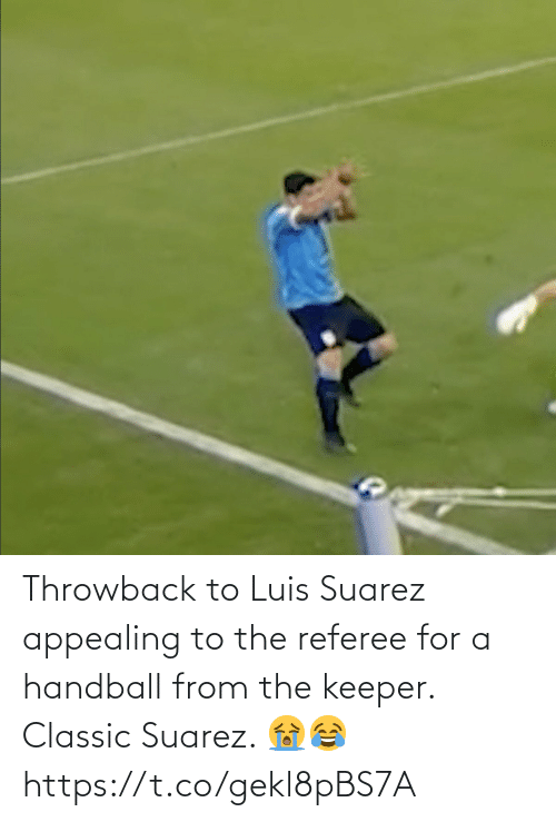 classic: Throwback to Luis Suarez appealing to the referee for a handball from the keeper. Classic Suarez. 😭😂 https://t.co/gekl8pBS7A
