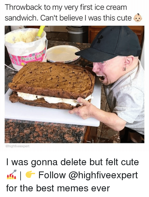 Cute, Memes, and Best: Throwback to my very first ice cream  sandwich. Can't believe I was this cute  @highfiveexpert I was gonna delete but felt cute 💅 | 👉 Follow @highfiveexpert for the best memes ever