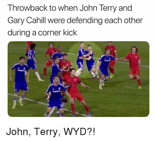 Soccer, Sports, and Wyd: Throwback to when John Terry and  Gary Cahill were defending each other  during a corner kick John, Terry, WYD?!