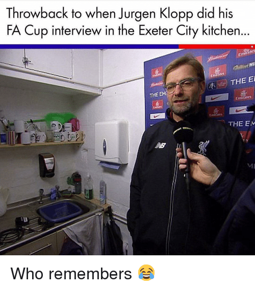 fa cup: Throwback to when Jurgen Klopp did his  FA Cup interview in the Exeter City kitchen...  PHI  ales  THE EM  Emirates  THE E  MI Who remembers 😂