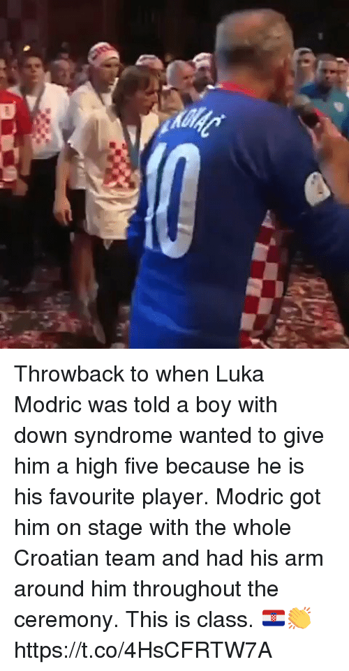Memes, Down Syndrome, and Croatian: Throwback to when Luka Modric was told a boy with down syndrome wanted to give him a high five because he is his favourite player. Modric got him on stage with the whole Croatian team and had his arm around him throughout the ceremony. This is class. 🇭🇷👏  https://t.co/4HsCFRTW7A