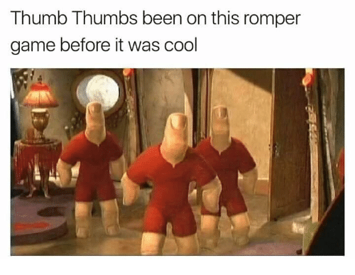 Funny, Cool, and Game: Thumb Thumbs been on this romper  game before it was cool