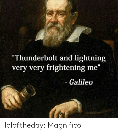"Tumblr, Blog, and Lightning: Thunderbolt and lightning  very very frightening me""  - Galileo loloftheday:  Magnifico"