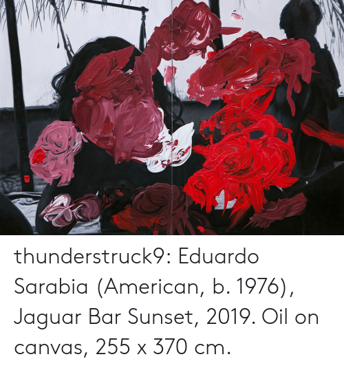 Tumblr, American, and Blog: thunderstruck9:  Eduardo Sarabia (American, b. 1976), Jaguar Bar Sunset, 2019. Oil on canvas, 255 x 370 cm.