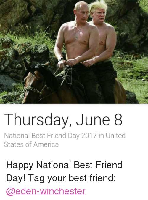 """national best friend day: Thursday, June 8  National Best Friend Day 2017 in United  States of America <p>Happy National Best Friend Day! Tag your best friend: <a class=""""tumblelog"""" href=""""https://tmblr.co/m9fGbRdm8GWv1M31CKYZOzQ"""">@eden-winchester</a></p>"""