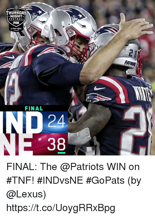 Football, Lexus, and Memes: THURSDAY  NIGHT  FOOTBALL  FOX  prime video  FINAL  24  38 FINAL: The @Patriots WIN on #TNF! #INDvsNE #GoPats  (by @Lexus) https://t.co/UoygRRxBpg