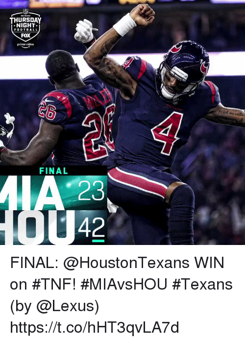 Football, Lexus, and Memes: THURSDAY  NIGHT  FOOTBALL  FOX  prime video  FINAL  42 FINAL: @HoustonTexans WIN on #TNF! #MIAvsHOU #Texans  (by @Lexus) https://t.co/hHT3qvLA7d